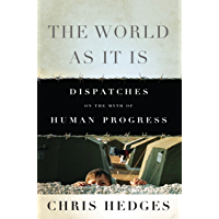 The World As It Is: Dispatches on the Myth of Human Progress