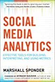 Social Media Analytics: Effective Tools for Building, Interpreting, and Using Metrics (Marketing/Sales/Advertising & Promotion)