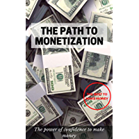 The Path To Monetization: The power of confidence to make money (English Edition)