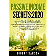 Passive Income Secrets- 2020: $20,000/Month Step by Step Guide: Top 10 Secret Passive Income Ideas: to Make Money Online from Home with Amazon FBA, Drop-shipping, Affiliate Marketing, Merch by Amazon