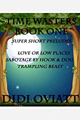 TIME WASTERS Book One Super Short Preludes: Love or Low Places  Sabotage By Hook & Dog  Trampling Beast Kindle Edition