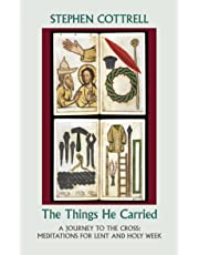 The Things He Carried: A Journey to the Cross: Meditations for Lent and Holy Week