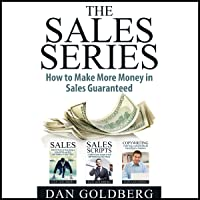 The Sales Series - How to Make More Money in Sales Guaranteed!: Sales, Sales Scripts, Phone Sales, Copywriting