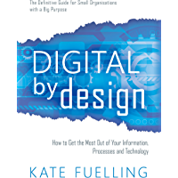 Digital by Design: How to Get the Most Out of Your Information, Processes and Technology