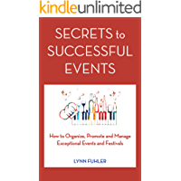 Secrets to Successful Events: How to Organize, Promote and Manage Exceptional Events and Festivals