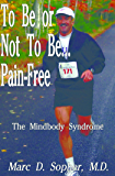 To Be or Not To Be... Pain-Free:The Mindbody Syndrome (English Edition)