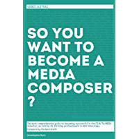 So, you want to become a media composer?: A case study, music business handbook. Becoming successful in the film/TV/media industry, as taught by 65 thriving, ... respected professionals! (English Edition)