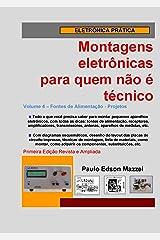 Volume 4 - Fontes de Alimentação - Projetos (Montagens eletrônicas para quem não é técnico) (Portuguese Edition) Kindle Edition