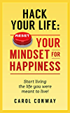 Hack Your Life: Reset Your Mindset For Happiness: Start living the life you were meant to live!