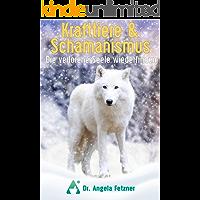Krafttiere & Schamanismus: Die verlorene Seele wiederfinden (German Edition)