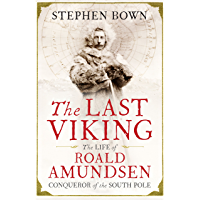 The Last Viking: The Life of Roald Amundsen, Conqueror of the South Pole