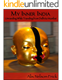 My Inner India: Unraveling While Traveling From Delhi to Mumbai