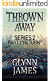 "Thrown Away Series 2 - Part 1 ""Return"""