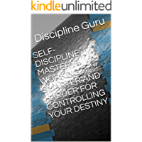 SELF-DISCIPLINE MASTERY - WORKING SMARTER AND HARDER FOR CONTROLLING YOUR DESTINY