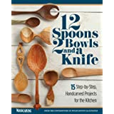 12 Spoons, 2 Bowls, and a Knife: 15 Step-by-Step Projects for the Kitchen (Fox Chapel Publishing) Compilation of Beginner-Fri
