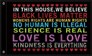 Unves in This House, We Believe Banner Black Lives Matter BLM Flag, Love is Love,Science is Real Banner Yard Porch Sign Outdoor Decor 3x5 Ft