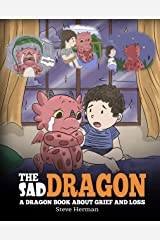 The Sad Dragon: A Dragon Book About Grief and Loss. A Cute Children Story To Help Kids Understand The Loss Of A Loved One, and How To Get Through Difficult Time. (My Dragon Books 28) Kindle Edition