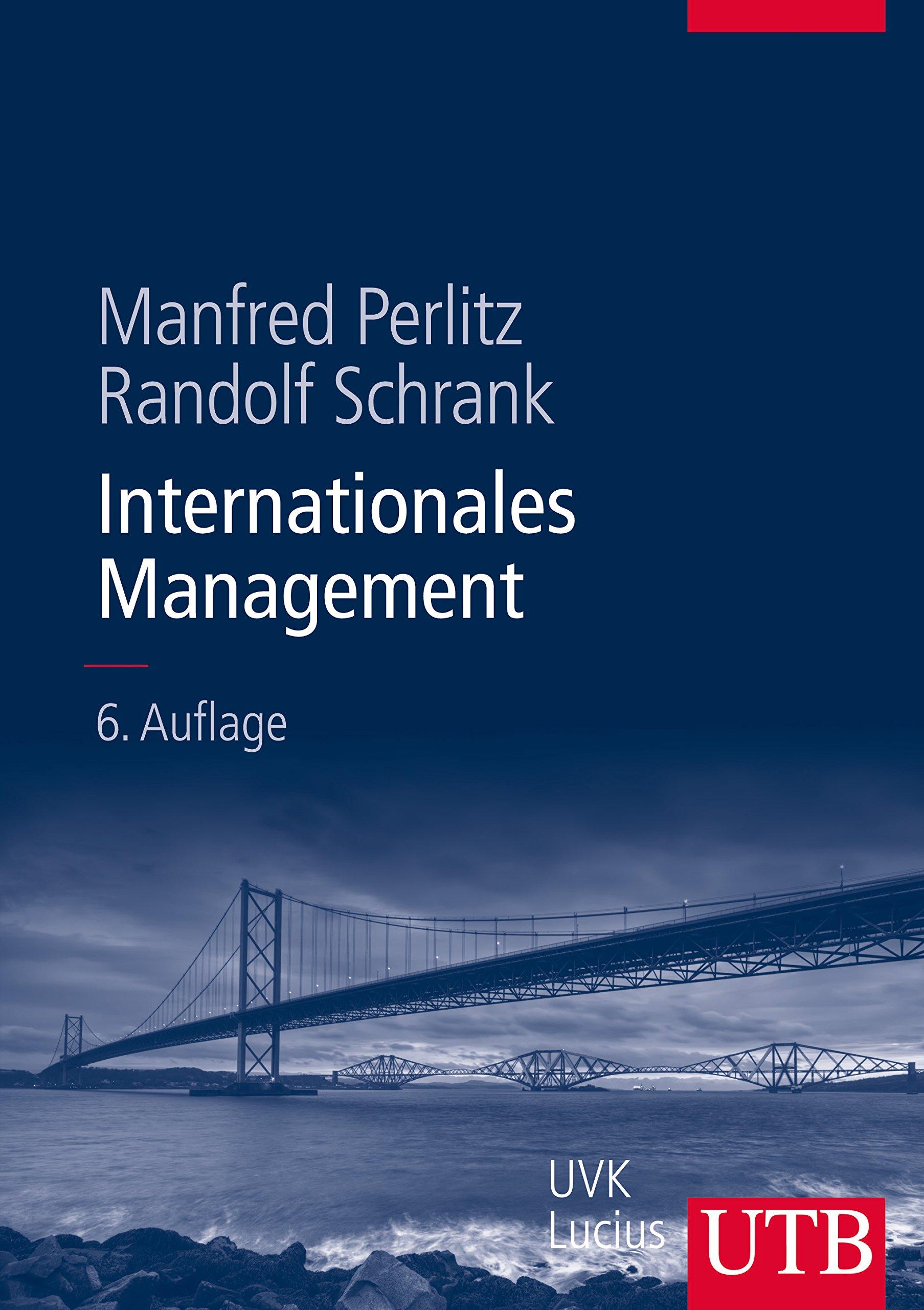 Internationales Management (Unternehmensführung, Band 8481) Gebundenes Buch – 14. August 2013 Manfred Perlitz Randolf Schrank UTB GmbH 3825284816