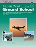 The Pilot's Manual: Ground School: All the aeronautical knowledge required to pass the FAA exams and operate as a Private and Commercial Pilot (The Pilot's Manual Series Book 2)