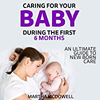 First 6 Months: What You Need to Know About Infant Development and Natural Baby Care: Pregnancy and Newborn Care, Book 2