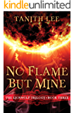 No Flame But Mine (The Lionwolf Trilogy Book 3)