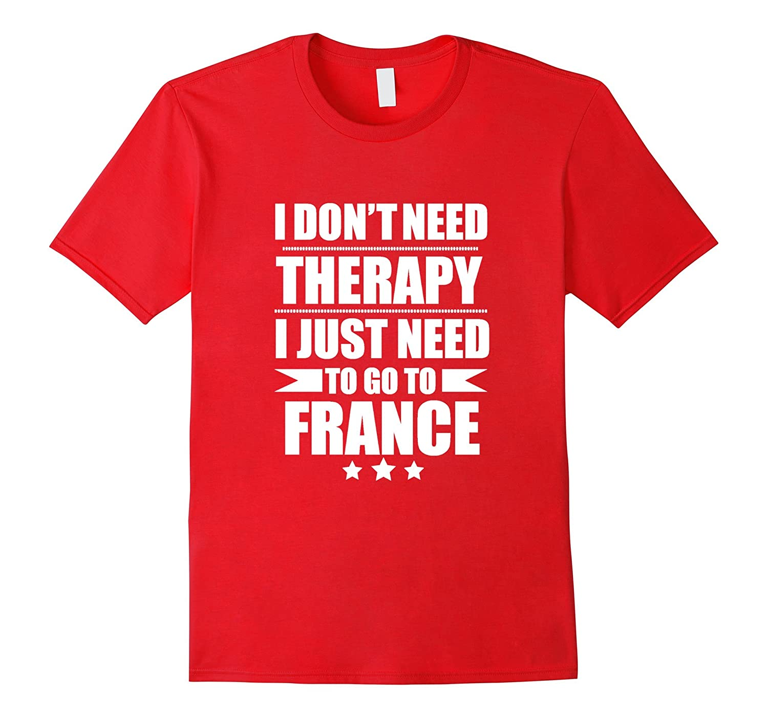 Don't Need Therapy Love France T-shirt French Proud Pride-Art