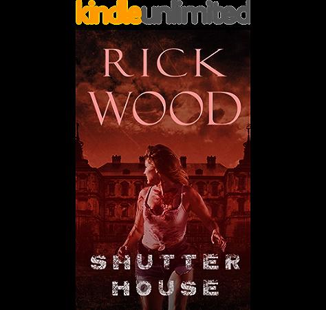 Shutter House A Tense Horror Thriller Novel Kindle Edition By Wood Rick Mystery Thriller Suspense Kindle Ebooks Amazon Com