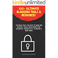 100+ ULTIMATE BLOGGING TOOLS & RESOURCES FOR WRITERS, BLOGGERS AND SOLOPRENEURS: The Mega Tools You Need To Grow And Succeed, Social Media Marketing, Discovery, Productivity, Blogging & Many More