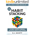 Habit Stacking: 127 Small Changes to Improve Your Health, Wealth, and Happiness