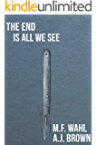 The End Is All We See