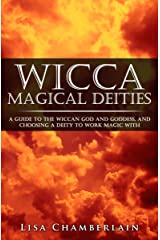 Wicca Magical Deities: A Guide to the Wiccan God and Goddess, and Choosing a Deity to Work Magic With Kindle Edition