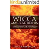 Wicca Magical Deities: A Guide to the Wiccan God and Goddess, and Choosing a Deity to Work Magic With (Wicca for Beginners Se