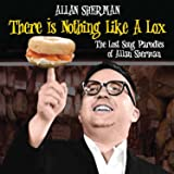 There Is Nothing Like A Lox - the Lost Song Parodies of Allan Sherman