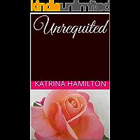 Unrequited (Poetry by Katrina J Hamilton Book 1)