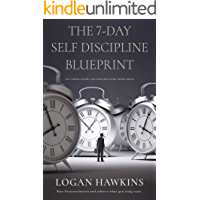 The 7-Day Self Discipline Blueprint: Get Things Done and Unleash Your Inner Drive (Self Discipline Series Book 1)