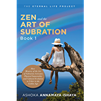 Zen and the Art of Subration: How Mastery of the Art of Subration Activates Physical Immortality and Cultural Evolution to Usher in the Golden Age (English Edition)