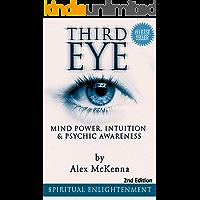 Third Eye:  Third Eye, Mind Power, Intuition & Psychic Awareness: Spiritual Enlightenment