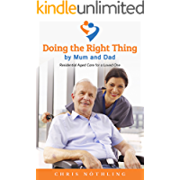 Doing the Right Thing by Mum and Dad: Residential Aged Care for a Loved One