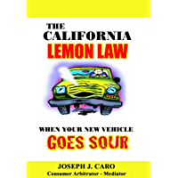 The California Lemon Law - When Your New Vehicle Goes Sour (Lemon Law consumer books Book 1)