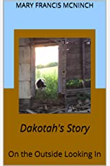 Dakotah's Story: On the Outside Looking In Kindle Edition