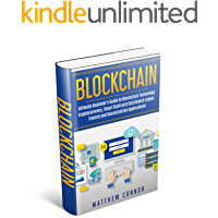 Blockchain: Ultimate Beginner's Guide to Blockchain Technology - Cryptocurrency, Smart Contracts, Distributed Ledger, Fintech, and Decentralized Applications (English Edition)