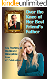 Over the Knee of Her Best Friend's Father: Six stories of Domestic Discipline