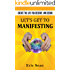 Let's Get To Manifesting: create The Life You deserve and Desire