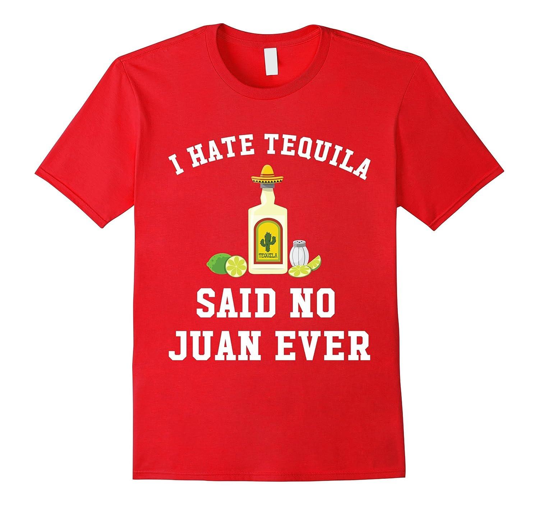 I Hate Tequila Said No Juan Ever - Cinco De Mayo T-Shirt-Vaci
