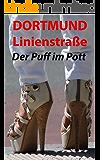 Dortmund Linienstraße - Der Puff im Pott   - Was ich am Koberfenster erlebt habe: Roman aus dem Rotlichtmilieu