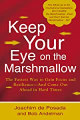 Keep Your Eye on the Marshmallow: Gain Focus and Resilience-And Come Out Ahead Kindle Edition