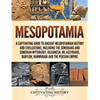 Mesopotamia: A Captivating Guide to Ancient Mesopotamian History and Civilizations, Including the Sumerians and Sumerian…