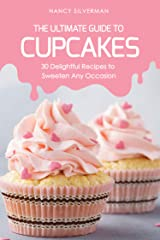 The Ultimate Guide to Cupcakes: 30 Delightful Recipes to Sweeten Any Occasion Kindle Edition