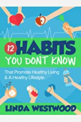 Healthy Living (2nd Edition): 12 Habits You DON'T KNOW That Promote Healthy Living & A Healthy Lifestyle! Kindle Edition