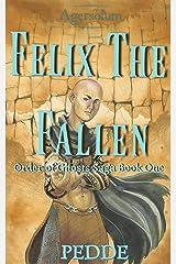 Felix the Fallen (Order of Ghosts Saga Book 1) Kindle Edition